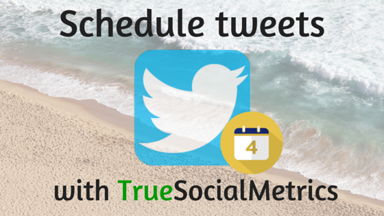 Schedule tweets with TrueSocialMetrics
